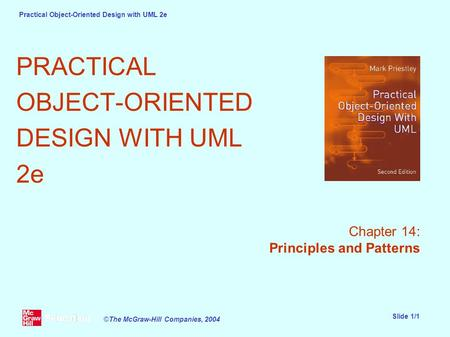 Practical <strong>Object</strong>-<strong>Oriented</strong> Design with UML 2e Slide 1/1 ©The McGraw-Hill Companies, 2004 PRACTICAL <strong>OBJECT</strong>-<strong>ORIENTED</strong> DESIGN WITH UML 2e Chapter 14: <strong>Principles</strong>.