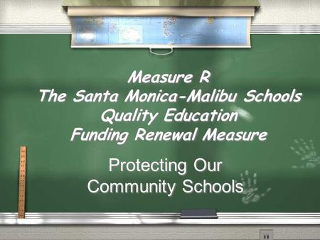 Measure R The Santa Monica-Malibu Schools Quality Education Funding Renewal Measure Protecting Our Community Schools.