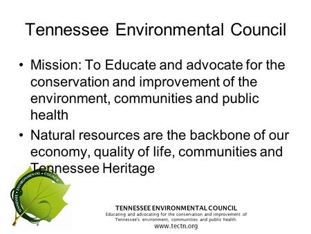 TENNESSEE ENVIRONMENTAL COUNCIL Educating and advocating for the conservation and improvement of Tennessee's environment, communities and public health.