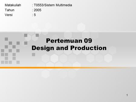 1 Pertemuan 09 Design and Production Matakuliah: T0553/Sistem Multimedia Tahun: 2005 Versi: 5.
