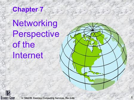  1994-99, Desktop <strong>Computing</strong> Services, Rev 4.5b 1 Chapter 7 <strong>Networking</strong> Perspective of the Internet.