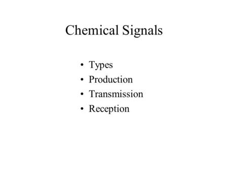 Chemical Signals Types Production Transmission Reception.