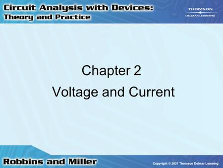 Chapter 2 Voltage and Current. 2 Atomic Theory Atom –Contains a nucleus of protons and neutrons –Nucleus is surrounded by a group of orbiting electrons.