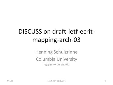 DISCUSS on draft-ietf-ecrit- mapping-arch-03 Henning Schulzrinne Columbia University 7/29/081ECRIT - IETF 72 (Dublin)
