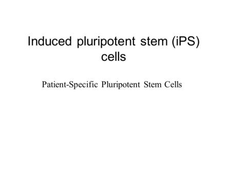 Induced pluripotent stem (iPS) cells Patient-Specific Pluripotent Stem Cells.