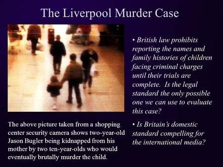 British law prohibits reporting the names and family histories of children facing criminal charges until their trials are complete. Is the legal standard.