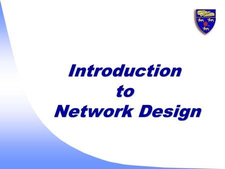 Introduction to Network Design. 2 u Increase revenue and profit u Improve corporate communications u Shorten product-development cycles and increase employee.