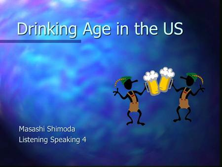 Drinking Age in the US Masashi Shimoda Listening Speaking 4.