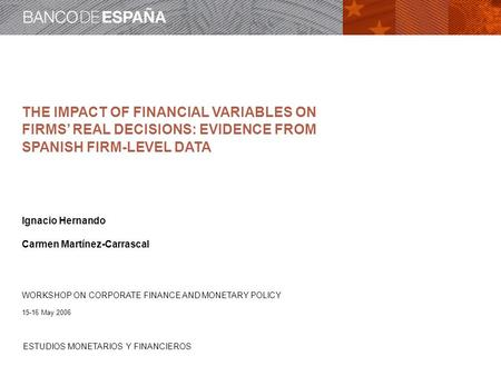 ESTUDIOS MONETARIOS Y FINANCIEROS THE IMPACT OF FINANCIAL VARIABLES ON FIRMS' REAL DECISIONS: EVIDENCE FROM SPANISH FIRM-LEVEL DATA Ignacio Hernando Carmen.