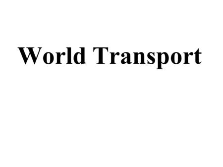World Transport. Concentration of Railroads in Select Countries One way in which goods are transported is by train. Some nations' communities are much.