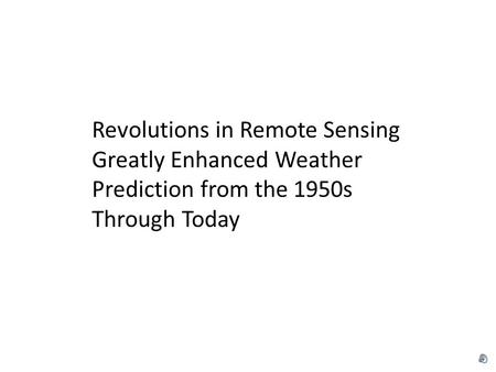 Revolutions in Remote Sensing Greatly Enhanced Weather Prediction from the 1950s Through Today.
