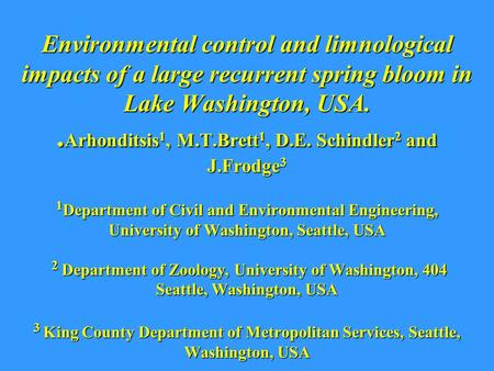 Environmental control and limnological impacts of a large recurrent spring bloom in Lake Washington, USA.. Arhonditsis 1, M.T.Brett 1, D.E. Schindler 2.