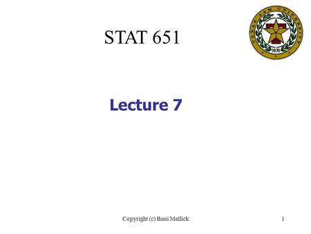 Copyright (c) Bani Mallick1 STAT 651 Lecture 7. Copyright (c) Bani Mallick2 Topics in Lecture #7 Sample size for fixed power Never, ever, accept a null.