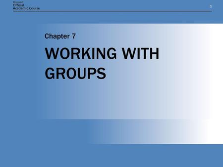 11 WORKING WITH GROUPS Chapter 7. Chapter 7: WORKING WITH GROUPS2 CHAPTER OVERVIEW  Understand the functions of groups and how to use them.  Understand.