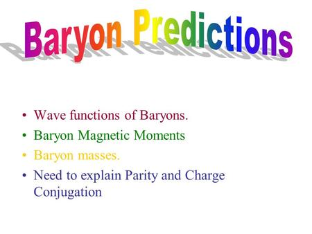 Wave functions of Baryons. Baryon Magnetic Moments Baryon masses. Need to explain Parity and Charge Conjugation.