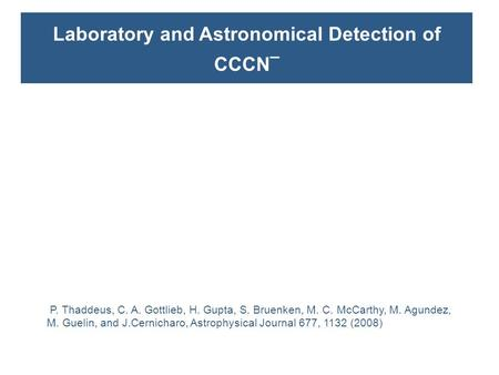 Laboratory and Astronomical Detection of CCCN ¯ P. Thaddeus, C. A. Gottlieb, H. Gupta, S. Bruenken, M. C. McCarthy, M. Agundez, M. Guelin, and J.Cernicharo,
