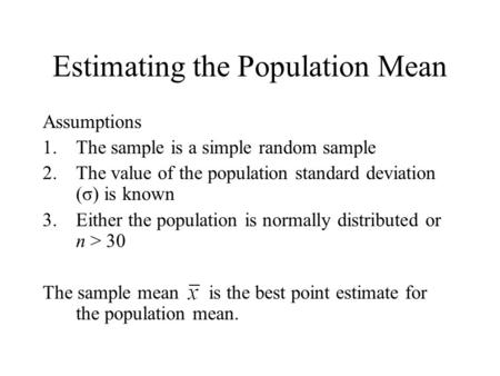 Estimating the Population Mean Assumptions 1.The sample is a simple random sample 2.The value of the population standard deviation (σ) is known 3.Either.
