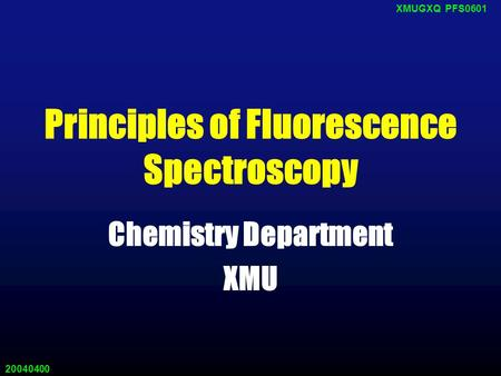 20040400 XMUGXQ PFS0601 Principles of Fluorescence Spectroscopy Chemistry Department XMU.