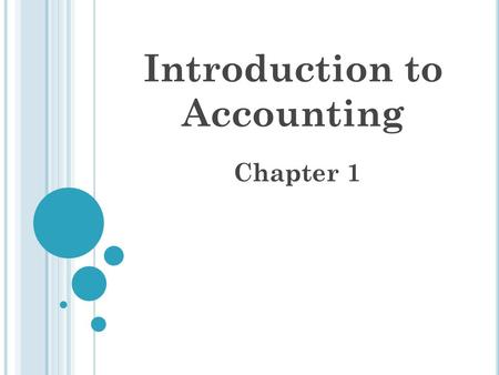 Introduction to Accounting Chapter 1. Accountant handles a broad range of responsibilities, makes business decisions, and prepares and interprets financial.