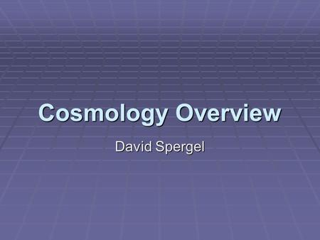 Cosmology Overview David Spergel. Lecture Outline  THEME: Observations suggest that the simplest cosmological model, a homogenuous flat universe describes.