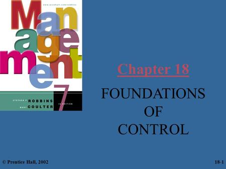Chapter 18 FOUNDATIONS OF CONTROL © Prentice Hall, 2002 18-1.