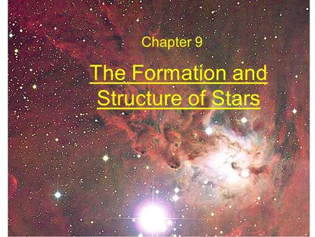 The Formation and Structure of Stars Chapter 9. Stellar Models The structure and evolution of a star is determined by the laws of: Hydrostatic equilibrium.