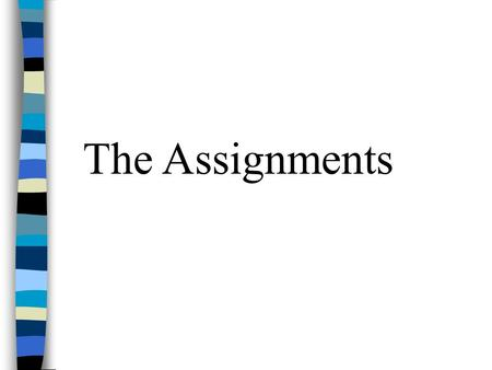 The Assignments. A good assignment is one that… Permits creativity Gets me a good grade Requires me to think …