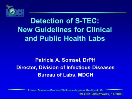 Prevent Disease – Promote Wellness – Improve Quality of Life Patricia A. Somsel, DrPH Director, Division of Infectious Diseases Bureau of Labs, MDCH Detection.