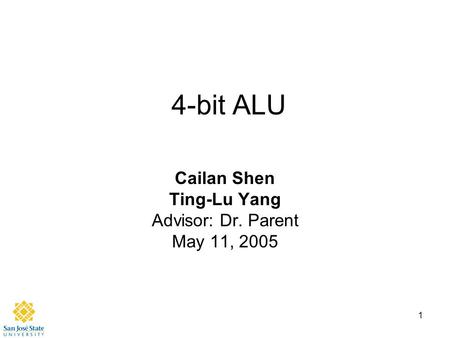 1 4-bit ALU Cailan Shen Ting-Lu Yang Advisor: Dr. Parent May 11, 2005.