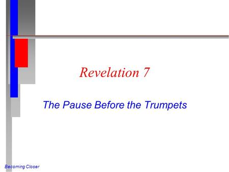 Becoming Closer Revelation 7 The Pause Before the Trumpets.