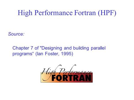 "High Performance Fortran (HPF) Source: Chapter 7 of Designing and building parallel programs"" (Ian Foster, 1995)"