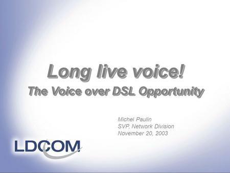Long live voice! The Voice over DSL Opportunity