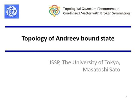 Topology of Andreev bound state ISSP, The University of Tokyo, Masatoshi Sato 1.