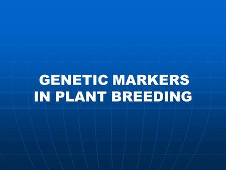 GENETIC MARKERS IN PLANT BREEDING MARKERS IN BIOLOGY 1. Phenotypic markers = Naked eye markers P = E+G Flower colors, shape of pods, etc..
