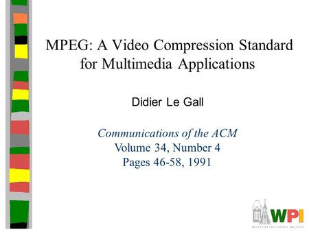 MPEG: A Video Compression Standard for Multimedia Applications Didier Le Gall Communications of the ACM Volume 34, Number 4 Pages 46-58, 1991.