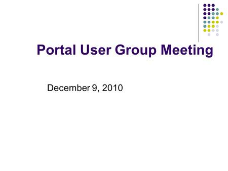 Portal User Group Meeting December 9, 2010. Agenda Welcome Accessibility Committee Update Introduction to Usability Testing – Sharon Clapp, State Library.