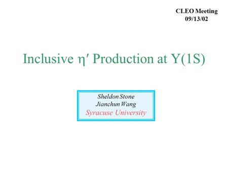 Inclusive  Production at Y(1S) Sheldon Stone Jianchun Wang Syracuse University CLEO Meeting 09/13/02.