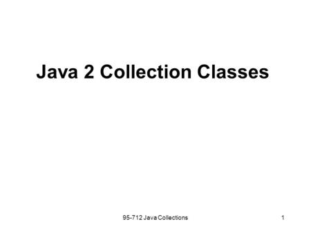 95-712 Java Collections1 Java 2 Collection Classes.