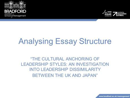 "Www.bradford.ac.uk/management Analysing Essay Structure ""THE CULTURAL ANCHORING OF LEADERSHIP STYLES: AN INVESTIGATION INTO LEADERSHIP DISSIMILARITY BETWEEN."