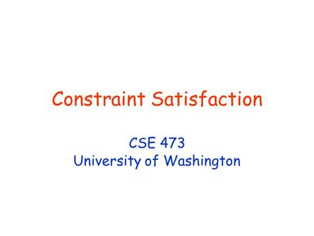Constraint Satisfaction CSE 473 University of Washington.