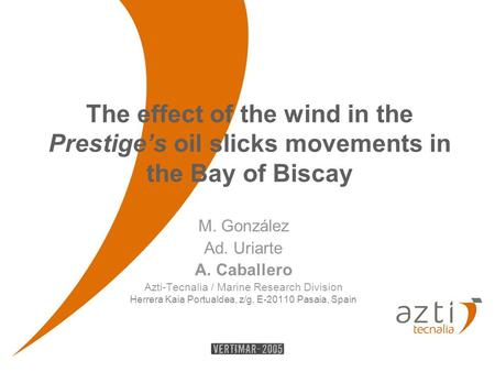 The effect of the wind in the Prestige's oil slicks movements in the Bay of Biscay M. González Ad. Uriarte A. Caballero Azti-Tecnalia / Marine Research.