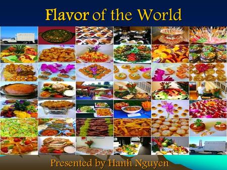 Flavor of the World Presented by Hanh Nguyen. Project Description Goal: Introduce to students a basic understanding of different culture and ethnicities.