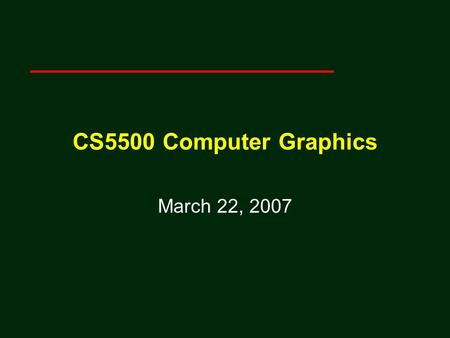 CS5500 Computer Graphics March 22, 2007. 2 Angel: Interactive Computer Graphics 3E © Addison-Wesley 2002 Coordinate-Free Geometry When we learned simple.