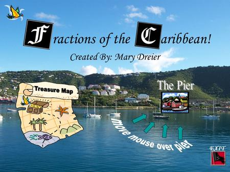 ractions of the aribbean! EXIT Created By: Mary Dreier.