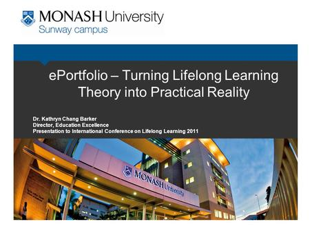 EPortfolio – Turning Lifelong Learning Theory into Practical Reality Dr. Kathryn Chang Barker Director, Education Excellence Presentation to International.