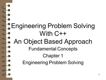 1 Engineering Problem Solving With C++ An Object Based Approach Fundamental Concepts Chapter 1 Engineering Problem Solving.