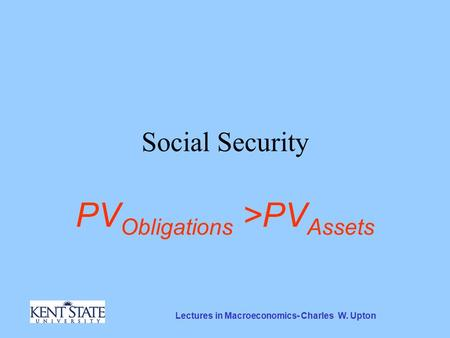 Lectures in Macroeconomics- Charles W. Upton Social Security PV Obligations >PV Assets.
