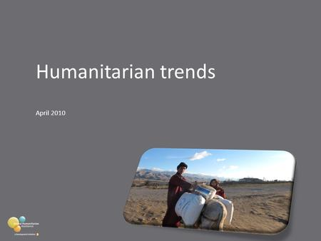 Humanitarian trends April 2010. What does the programme do? Map financial flows Provide access to no-spin data and information Encourage debate Provide.