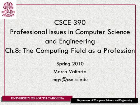 UNIVERSITY OF SOUTH CAROLINA Department of Computer Science and Engineering CSCE 390 Professional Issues in Computer Science and Engineering Ch.8: The.