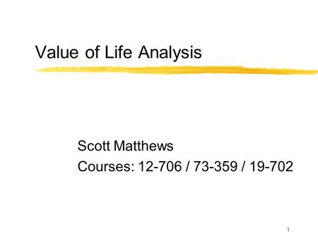1 Value of Life Analysis Scott Matthews Courses: 12-706 / 73-359 / 19-702.